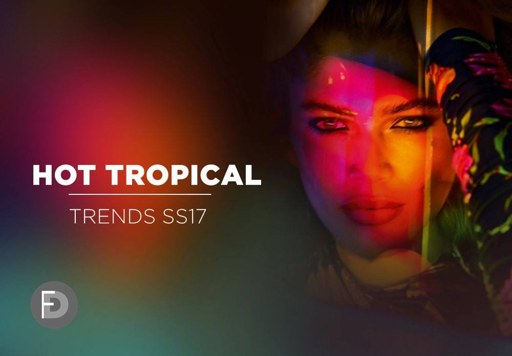 Tropical Hot Trends SS17