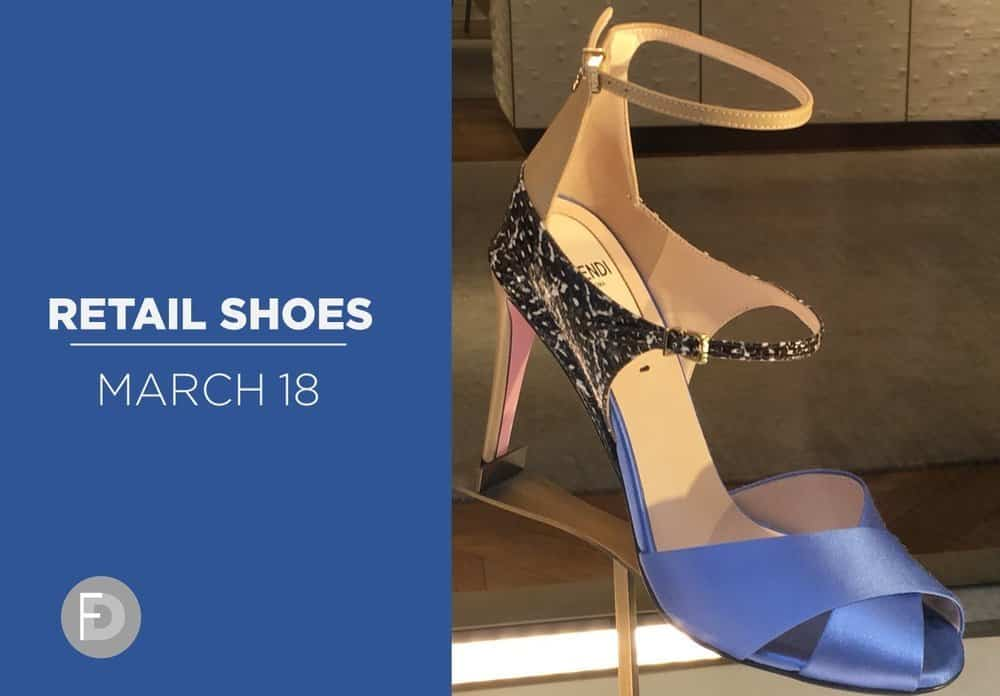 Retail Shoes March 18 – Part 1